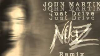 John Martin - Just Drive (Nilaz Remix)