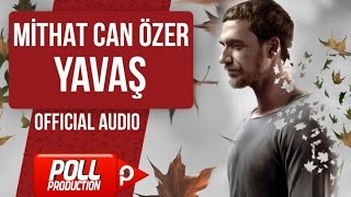 MİTHAT CAN ÖZER - YAVAŞ  ( OFFICIAL AUDIO )