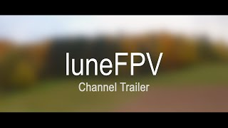 LuneFPV Channel Trailer - Cinematic FPV videos with 3D printed drones