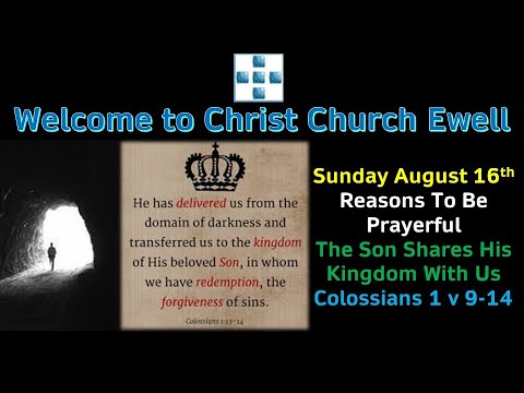 CCE Sunday Service 16th August-'Reasons To Be Prayerful' Part 2 - The Son Shares His Kingdom With Us
