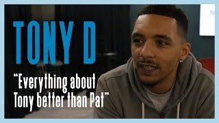 """Tony D """"Everything about Tony better than Pat""""   Don"""