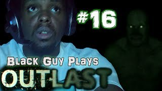 Black Guy Plays Outlast -  Part 16 - Outlast PS4 Gameplay Walkthrough