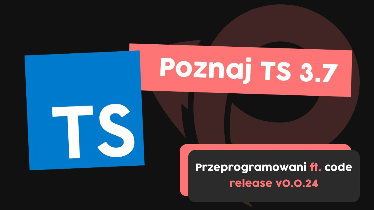 Poznaj TypeScript 3.7 - Optional Chaining i Nullish Coalescing | Przeprogramowani ft. code v0.0.24 cover image