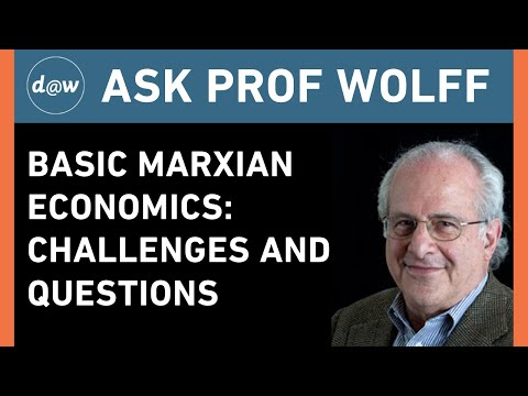 AskProfWolff: Basic Marxian Economics: Challenges and Questions