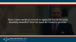 Video thumbnail: Must I have medical records to apply for Social Security disability benefits? How far back do I need to provide?