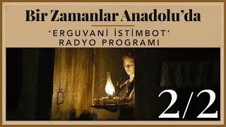 Bir Zamanlar Anadolu'da - 'Erguvani İstimbot' Radyo programı 2/2