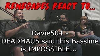 Renegades React To... Davie504   DEADMAU5 Said This Bassline Was IMPOSSIBLE...