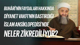 Buhârî'nin Faydaları Hakkında Diyanet Vakfı'nın Bastırdığı İslam Ansiklopedisi'nde Neler Zikrediliyor?