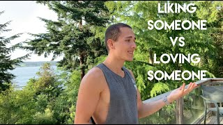 What Is The Difference Between Liking Someone And Loving Someone?