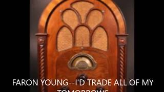 FARON YOUNG  I'D TRADE ALL OF MY TOMORROWS