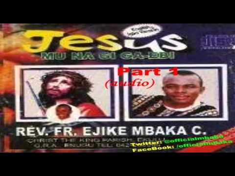 Jesus Mu Na Gi Ga-Ebi (I Will Live With Jesus) Part 1 - Official Father Mbaka