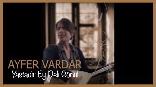 Ayfer Vardar - Yastadır Ey Deli Gönül