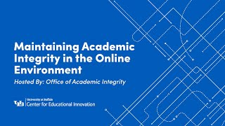 Maintaining Academic Integrity in the Online Environment