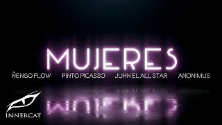 Mujeres (Audio) - Ñengo Flow feat. Anonimus y Pinto Picasso (Video)
