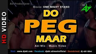 Do Peg Maar Remix | One Night Stand | DJ Abi | Sunny Leone | Neha Kakkar | Music Video | High Quality Mp3