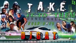 DANCEHALL MIX JULY 2019 CLEAN DJ GAT TAKE IT TO THEM  MIX FT VYBZ KARTELMASICKATEEJAYPOPCAAN