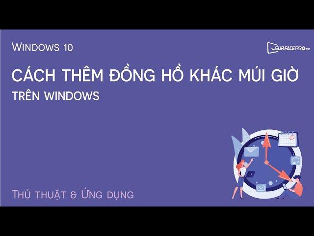 Cách thêm đồng hồ khác múi giờ trên Windows 10