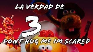 LA VERDAD DE DON'T HUG ME I'M SCARED 3 | ByGudiOn