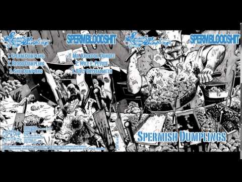 SpermBloodShit - Spermish Dumplings