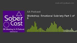 Workshop: Emotional Sobriety Part 1 of 6