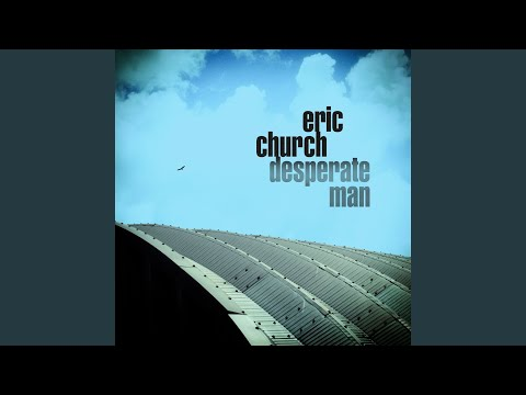Desperate Man - Eric Church
