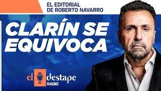 Clarín se equivoca | El editorial de Roberto Navarro