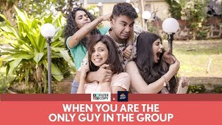 FilterCopy | When You Are The Only Guy In The Group | Ft. Viraj, Himika, Alisha and Shreya