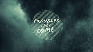 When Troubles Come