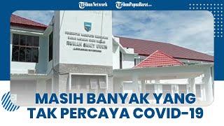 Petugas RSUD Manokwari Menyayangkan Banyak Warga Tak Percaya Covid-19: Baru Sadar setelah Kena