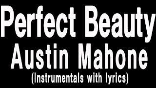 Austin Mahone - Perfect Beauty (LYRIC and INSTRUMENTALS)