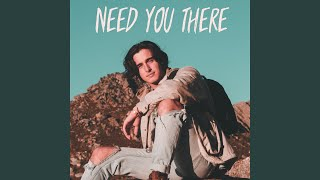Need You There