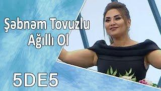 Şəbnəm Tovuzlu - Ağıllı Ol (5də5)