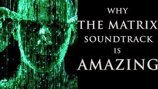 Why The Matrix Soundtrack is AMAZING