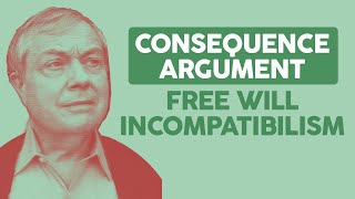 Free Will Incompatibilism: The Consequence Argument