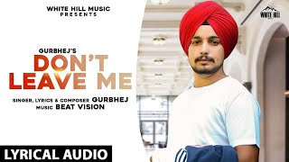 Don't Leave Me (Lyrical Audio) | Gurbhej | New Punjabi Songs 2020 | White Hill Music