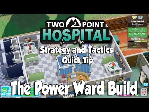 Two Point Hospital Strategy & Tactics Quick Tip: The Power Ward Build