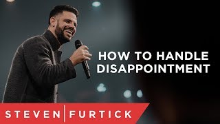 How To Handle Disappointment | Pastor Steven Furtick
