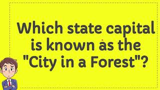 "Which state capital is known as the ""City in a Forest""?"