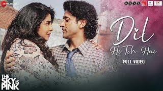 Dil Hi Toh Hai - Full Video | The Sky Is Pink | Priyanka Chopra