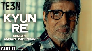 KYUN RE Full Song (AUDIO) | TE3N | Amitabh Bachchan, Nawazuddin Siddiqui, Vidya Balan | T-Series