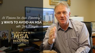 Is a Medicare Set-Aside Mandatory? We Have 3 Ways to Avoid an MSA