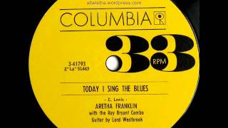 Aretha Franklin - Today I Sing The Blues / Love Is The Only Thing - 7″ 33 RPM - 1960
