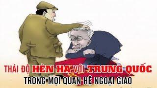 Thái Độ Hèn Hạ Với Trung Quốc Trong Mọi Quan Hệ Ngoại Giao