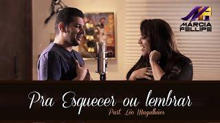 "Márcia Fellipe & Léo Magalhães - ""Pra Esquecer ou Lembrar"""