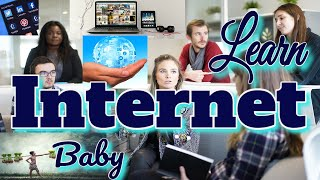 Learn Internet Baby | Golden Age of the Internet | How to Learn Internet | Learning Internet