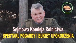 Sejmowa Komisja Rolnictwa – spektakl pogardy i bukiet upokorzenia