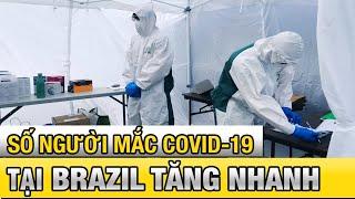 Tin tức dịch Covid 19 mới nhất 5/6| Brazil: số người mắc Covid-19 tăng nhanh khi nới lỏng kiểm dịch
