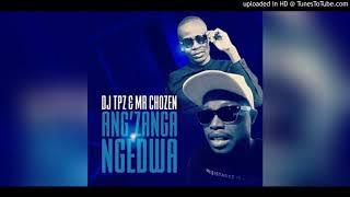 Dj Tpz & Mr Chozen   Ang'zanga Ngedwa