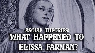 ASOIAF Theories: What Happened To Elissa Farman?