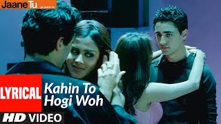 Lyrical : Kahin To Hogi Woh | Jaane Tu Ya Jaane Na | Imran Khan, Genelia D Souza | A.R. Rahman - Download this Video in MP3, M4A, WEBM, MP4, 3GP